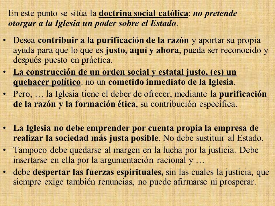 En este punto se sitúa la doctrina social católica: no pretende otorgar a la Iglesia un poder sobre el Estado.