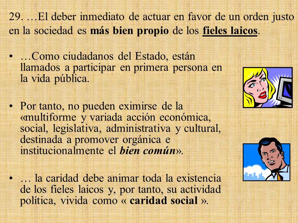29. …El deber inmediato de actuar en favor de un orden justo en la sociedad es más bien propio de los fieles laicos.