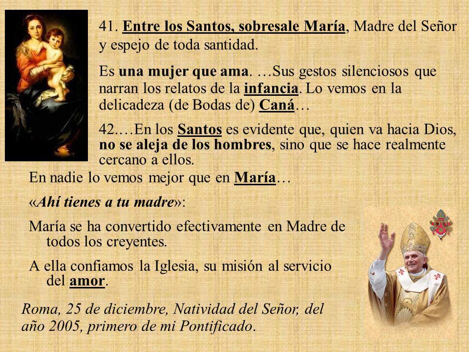 41. Entre los Santos, sobresale María, Madre del Señor y espejo de toda santidad.