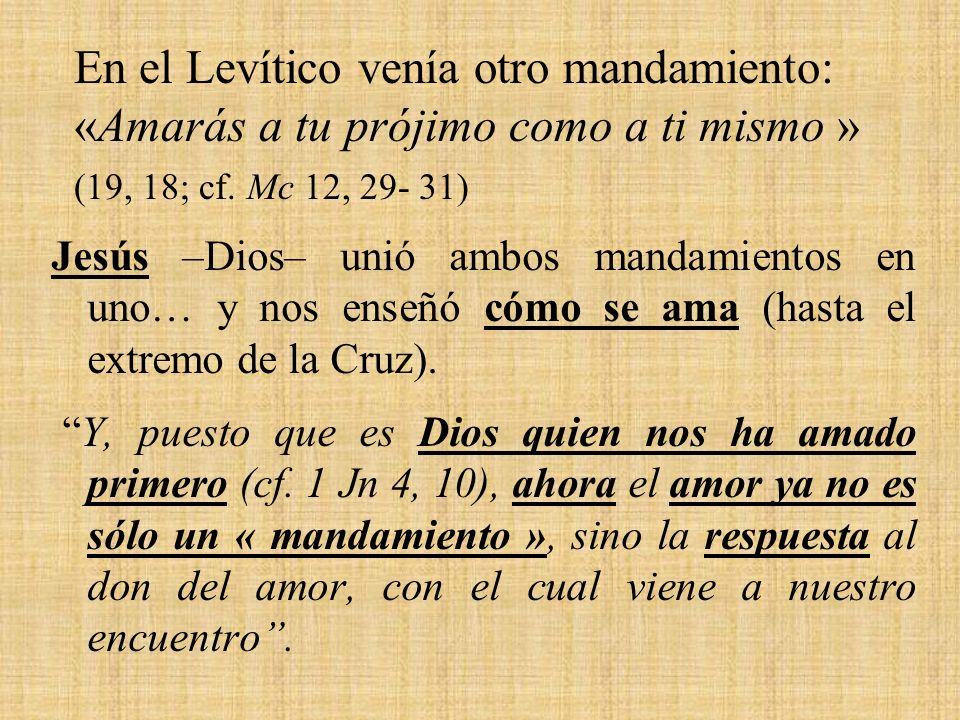 En el Levítico venía otro mandamiento: «Amarás a tu prójimo como a ti mismo » (19, 18; cf. Mc 12, 29- 31)