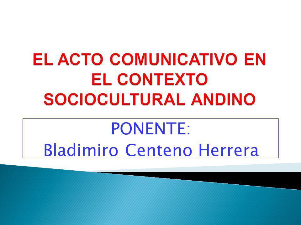 EL ACTO COMUNICATIVO EN EL CONTEXTO SOCIOCULTURAL ANDINO