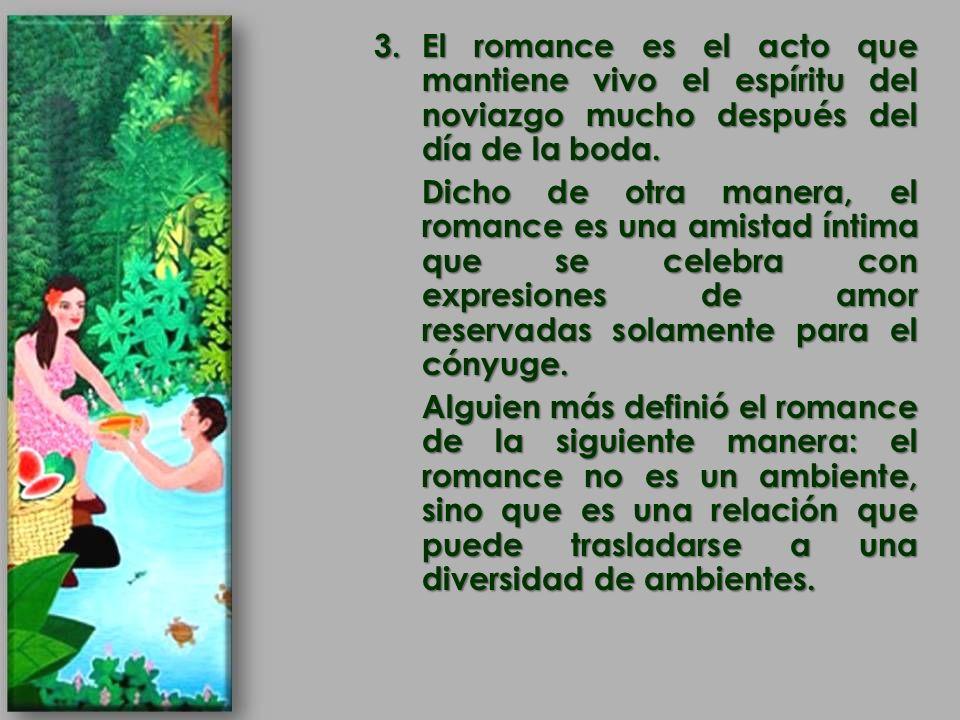 El romance es el acto que mantiene vivo el espíritu del noviazgo mucho después del día de la boda.