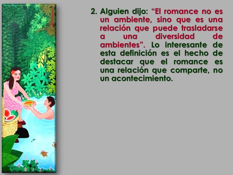 Alguien dijo: El romance no es un ambiente, sino que es una relación que puede trasladarse a una diversidad de ambientes .
