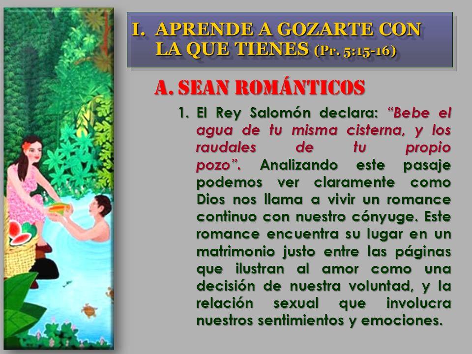 SEAN ROMÁNTICOS APRENDE A GOZARTE CON LA QUE TIENES (Pr. 5:15-16)