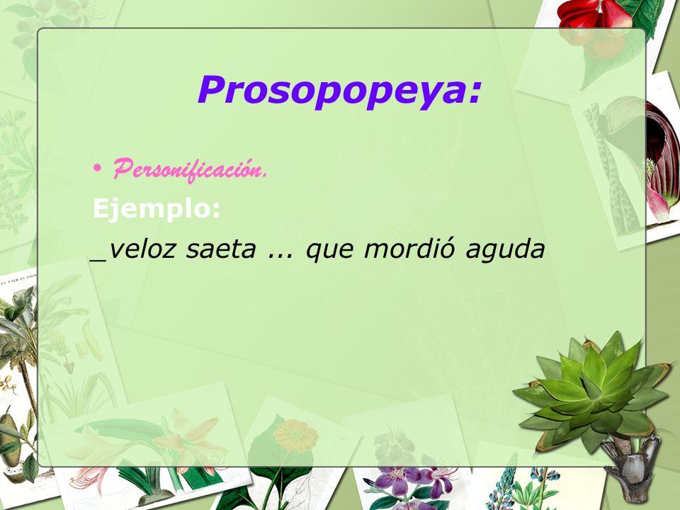 Prosopopeya: Personificación. Ejemplo: