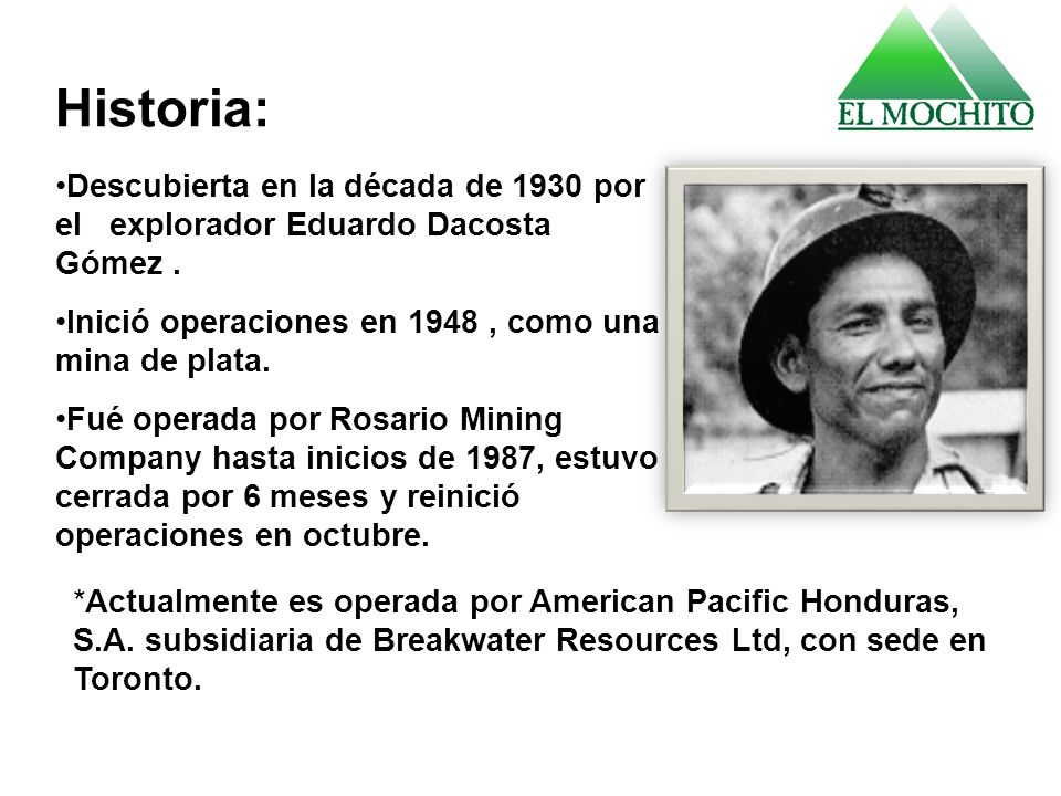 Historia: Descubierta en la década de 1930 por el explorador Eduardo Dacosta Gómez . Inició operaciones en 1948 , como una mina de plata.