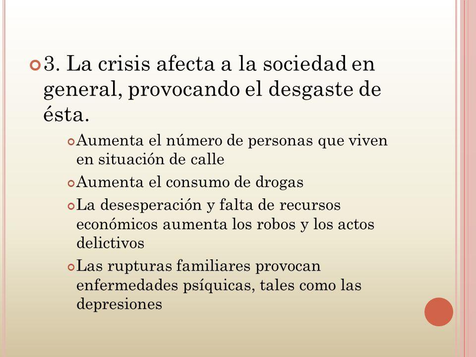 3. La crisis afecta a la sociedad en general, provocando el desgaste de ésta.