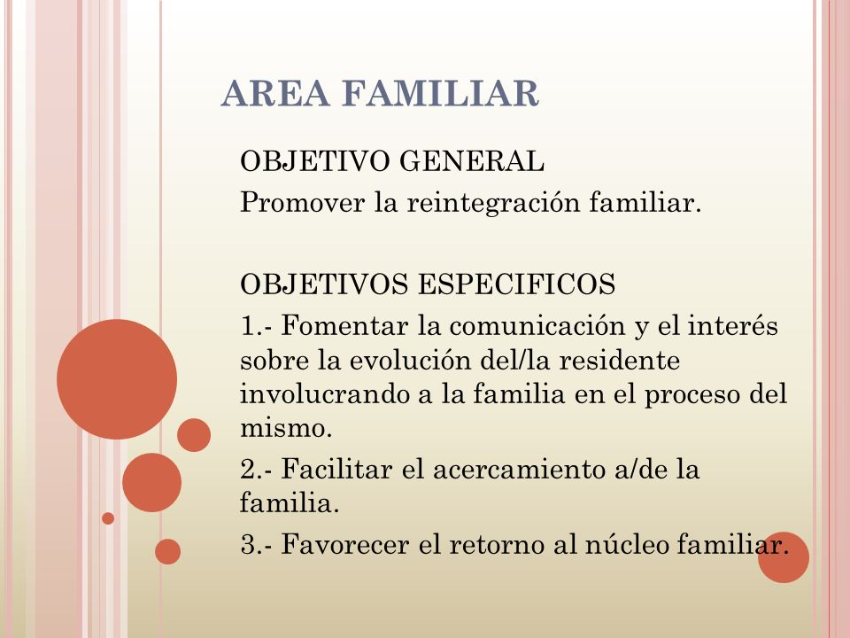 AREA FAMILIAR OBJETIVO GENERAL Promover la reintegración familiar.