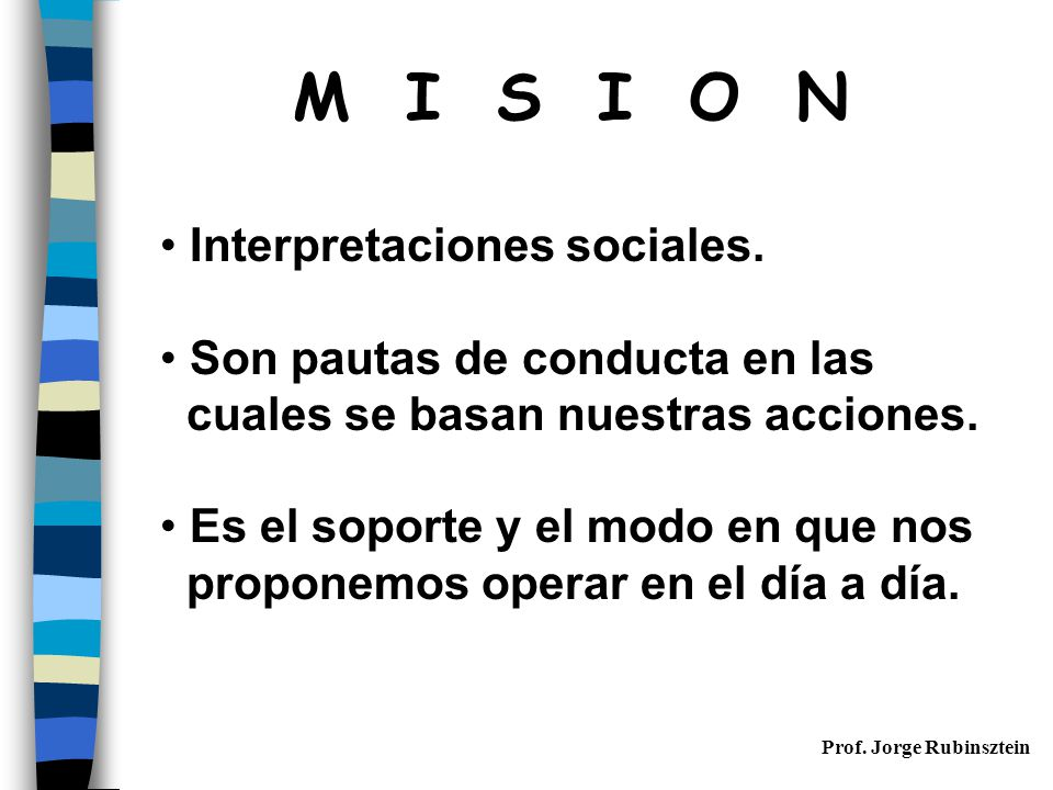 M I S I O N Interpretaciones sociales. Son pautas de conducta en las