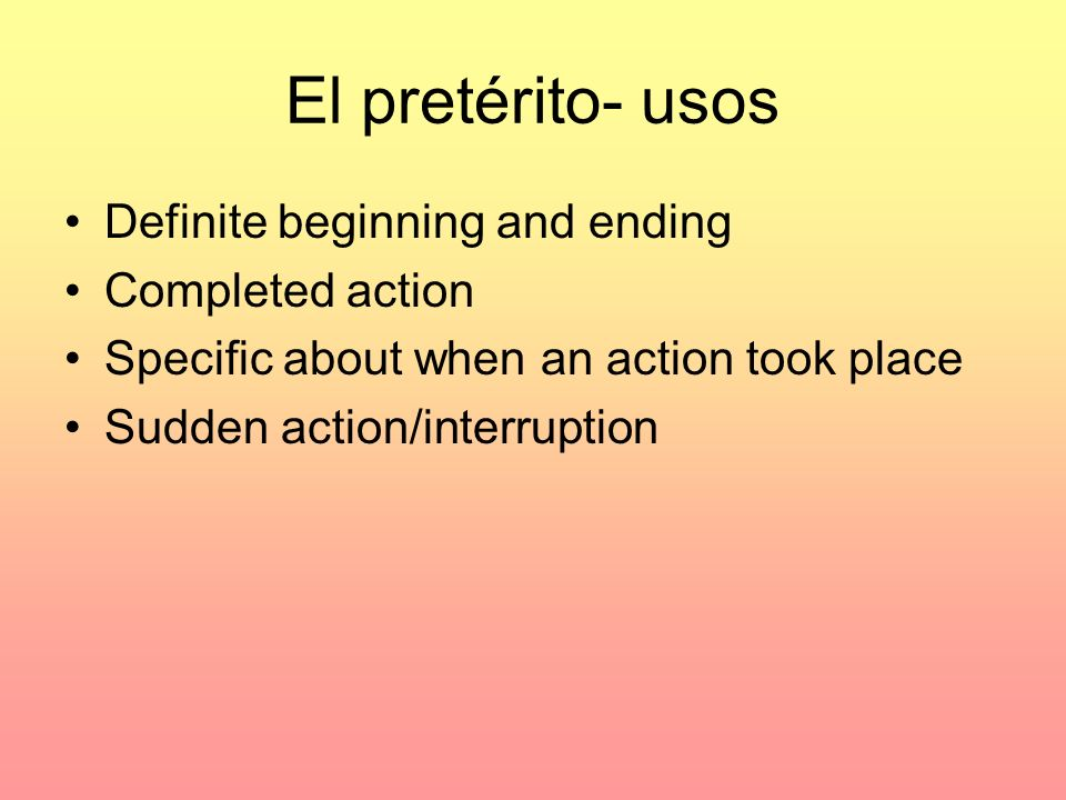 El pretérito- usos Definite beginning and ending Completed action