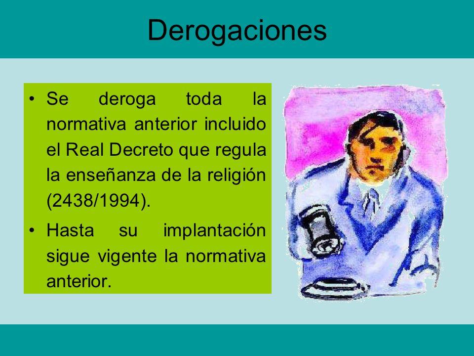Derogaciones Se deroga toda la normativa anterior incluido el Real Decreto que regula la enseñanza de la religión (2438/1994).