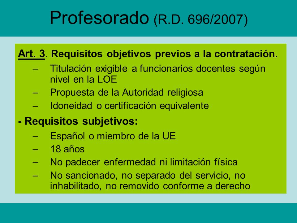 Profesorado (R.D. 696/2007)Art. 3. Requisitos objetivos previos a la contratación. Titulación exigible a funcionarios docentes según nivel en la LOE.