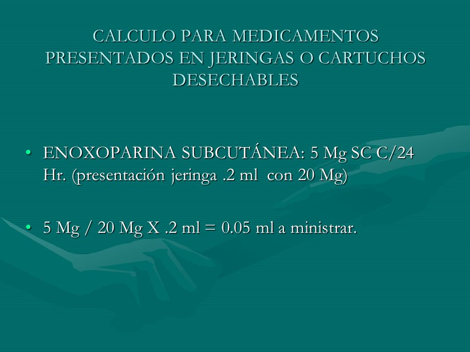 CALCULO PARA MEDICAMENTOS PRESENTADOS EN JERINGAS O CARTUCHOS DESECHABLES