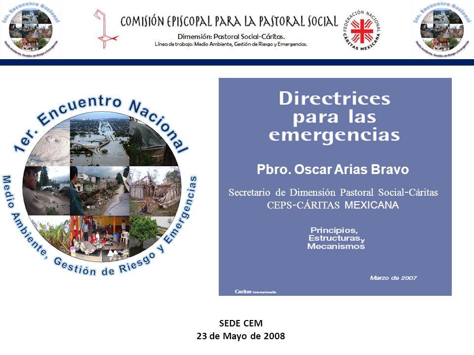 Pbro. Oscar Arias BravoSecretario de Dimensión Pastoral Social-Cáritas. CEPS-CÁRITAS MEXICANA. SEDE CEM.