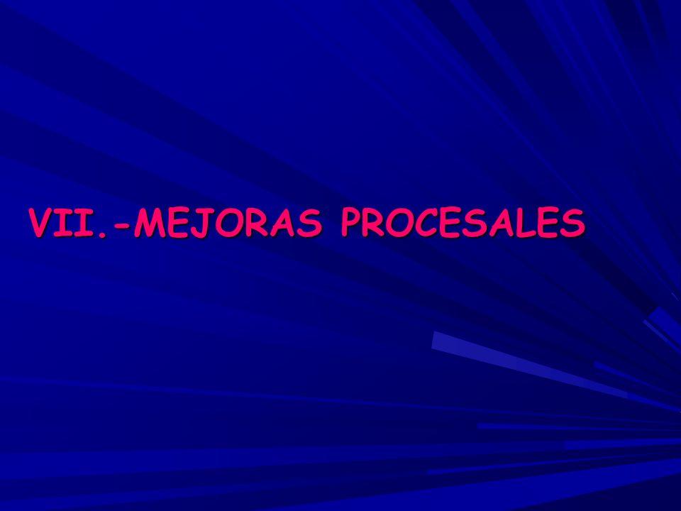 VII.-MEJORAS PROCESALES