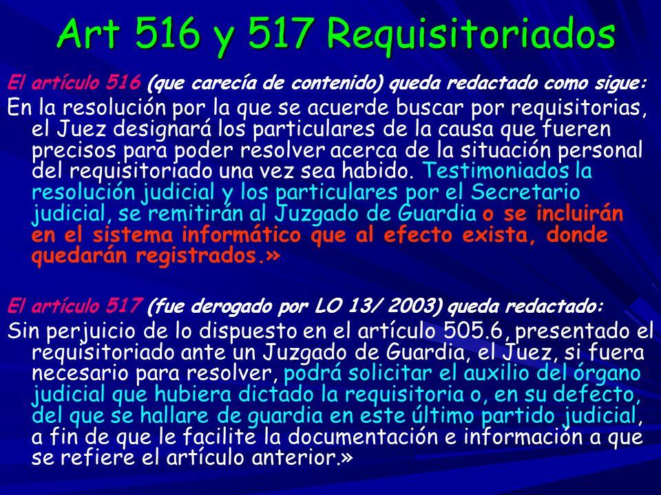 Art 516 y 517 RequisitoriadosEl artículo 516 (que carecía de contenido) queda redactado como sigue: