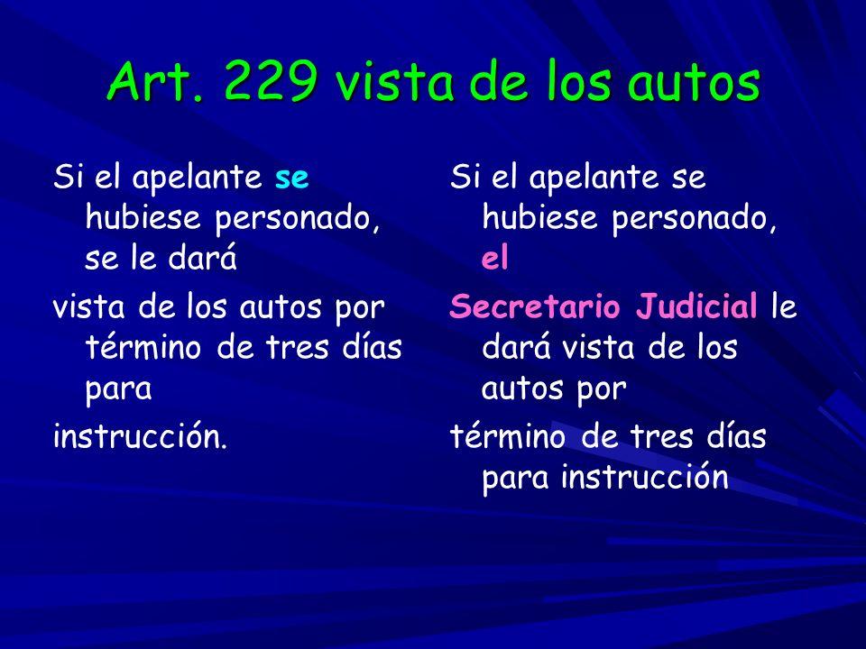 Art. 229 vista de los autosSi el apelante se hubiese personado, se le dará. vista de los autos por término de tres días para.