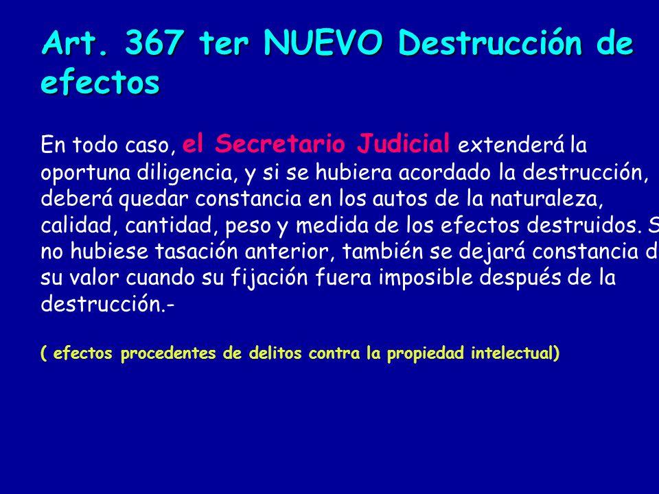 Art. 367 ter NUEVO Destrucción de efectos