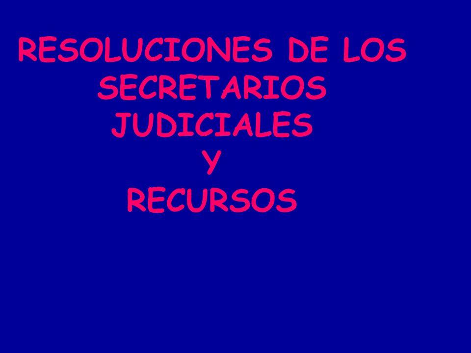 RESOLUCIONES DE LOS SECRETARIOS JUDICIALES Y RECURSOS