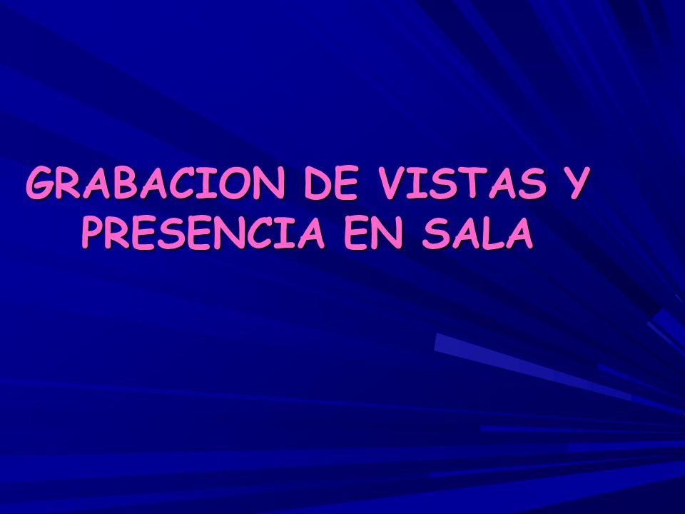 GRABACION DE VISTAS Y PRESENCIA EN SALA