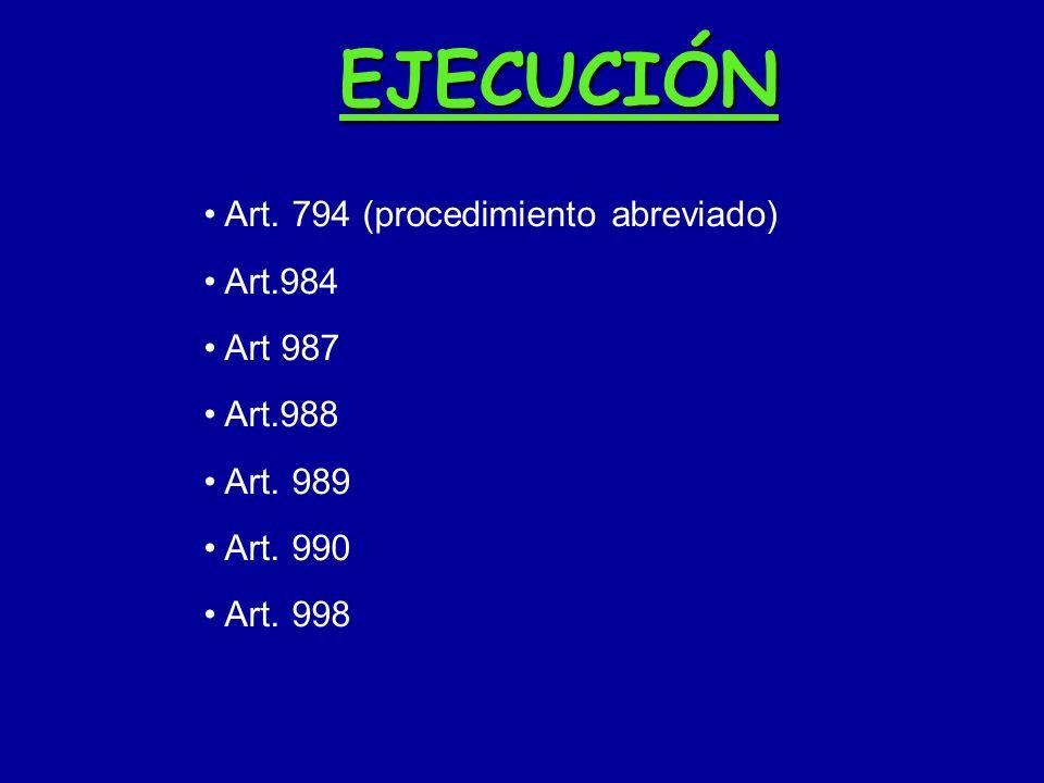 EJECUCIÓN Art. 794 (procedimiento abreviado) Art.984 Art 987 Art.988