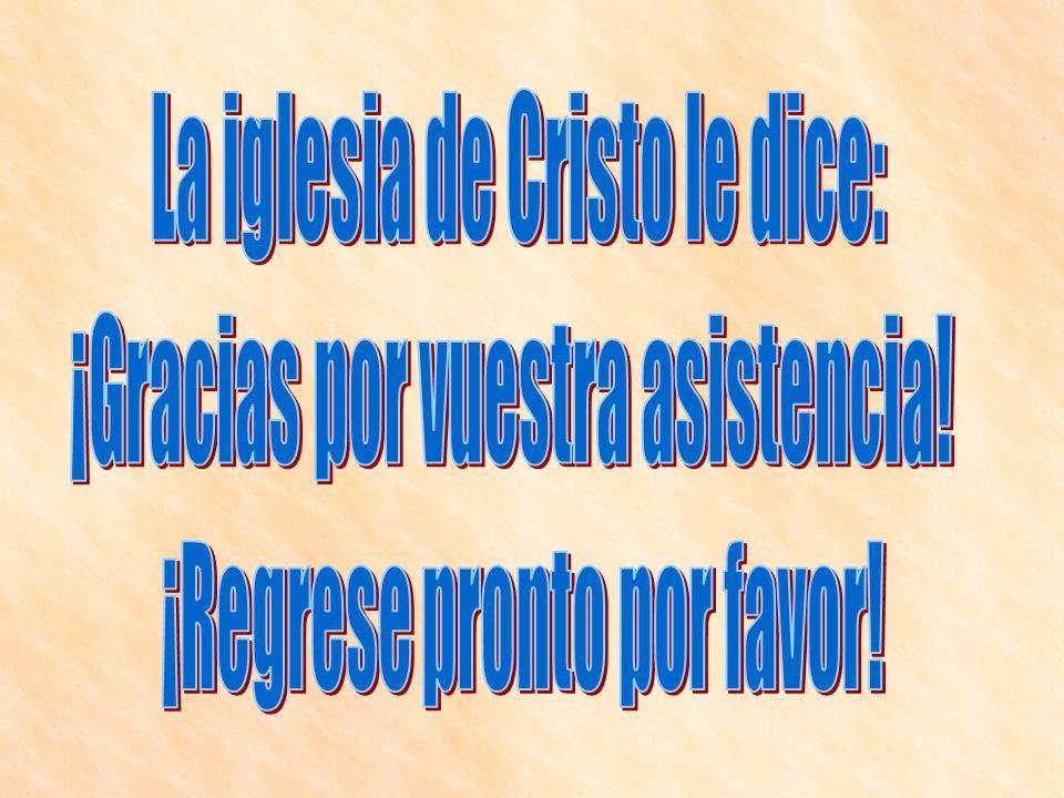La iglesia de Cristo le dice: ¡Gracias por vuestra asistencia!