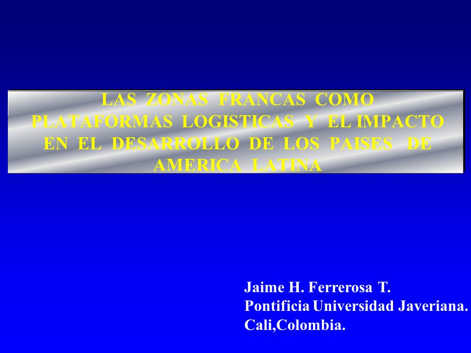 LAS ZONAS FRANCAS COMO PLATAFORMAS LOGISTICAS Y EL IMPACTO EN EL DESARROLLO DE LOS PAISES DE AMERICA LATINA