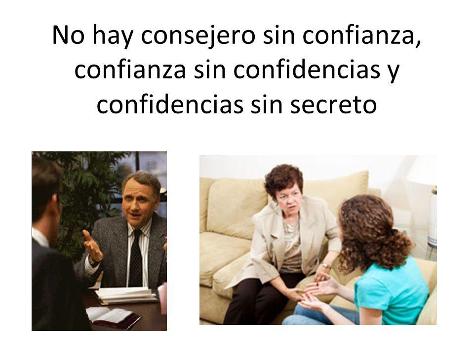 No hay consejero sin confianza, confianza sin confidencias y confidencias sin secreto
