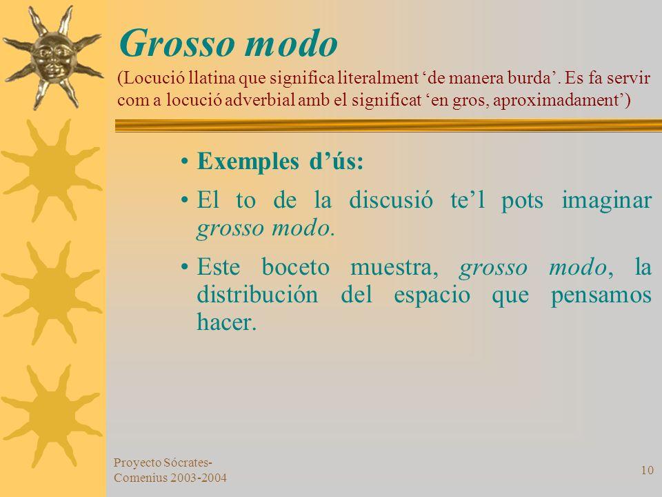 Grosso modo (Locució llatina que significa literalment 'de manera burda'. Es fa servir com a locució adverbial amb el significat 'en gros, aproximadament')