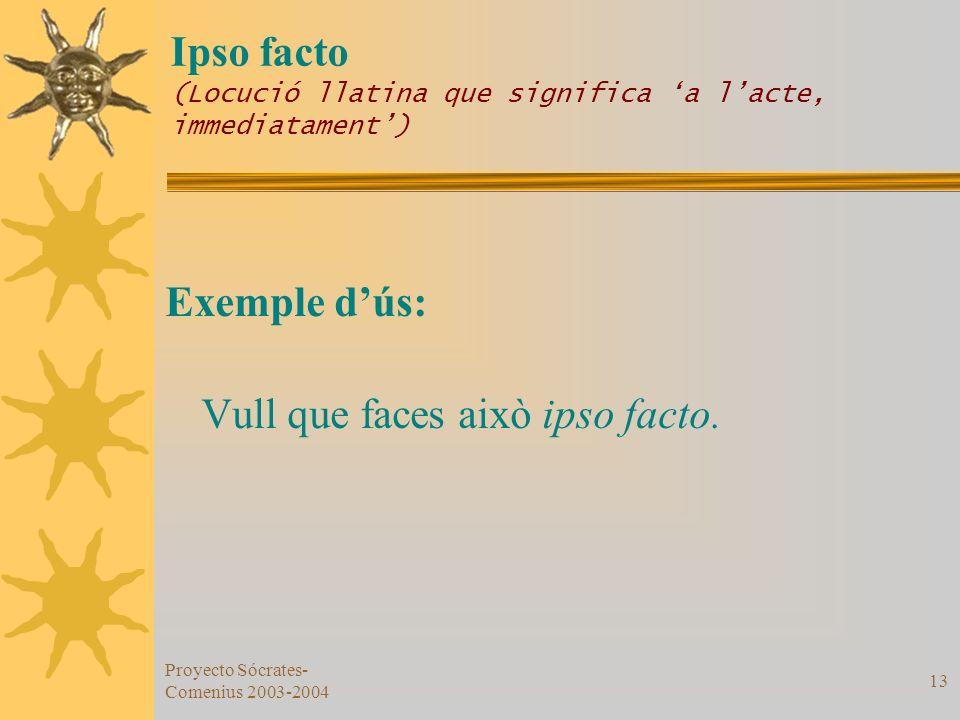 Ipso facto (Locució llatina que significa 'a l'acte, immediatament')