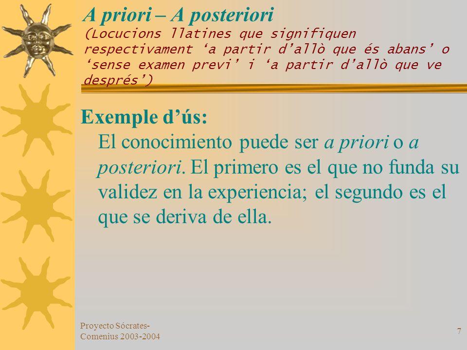 A priori – A posteriori (Locucions llatines que signifiquen respectivament 'a partir d'allò que és abans' o 'sense examen previ' i 'a partir d'allò que ve després')