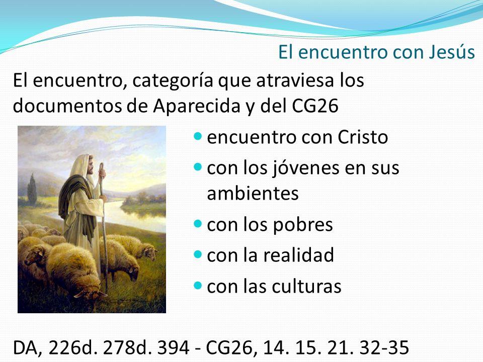 El encuentro con Jesús El encuentro, categoría que atraviesa los documentos de Aparecida y del CG26.