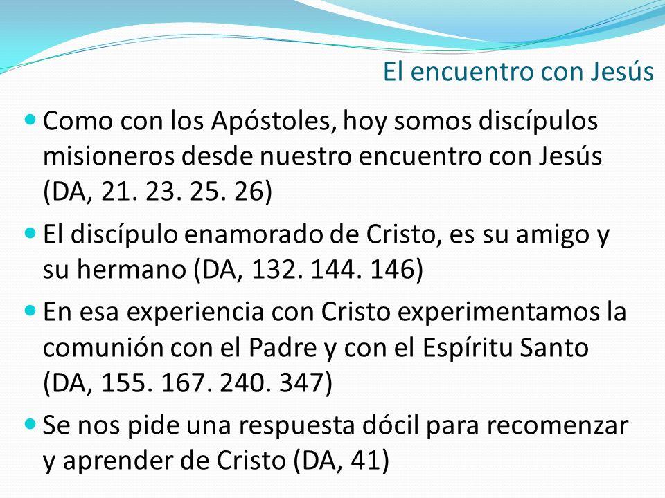 El encuentro con JesúsComo con los Apóstoles, hoy somos discípulos misioneros desde nuestro encuentro con Jesús (DA, 21. 23. 25. 26)