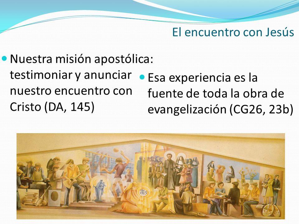 El encuentro con Jesús Nuestra misión apostólica: testimoniar y anunciar nuestro encuentro con Cristo (DA, 145)