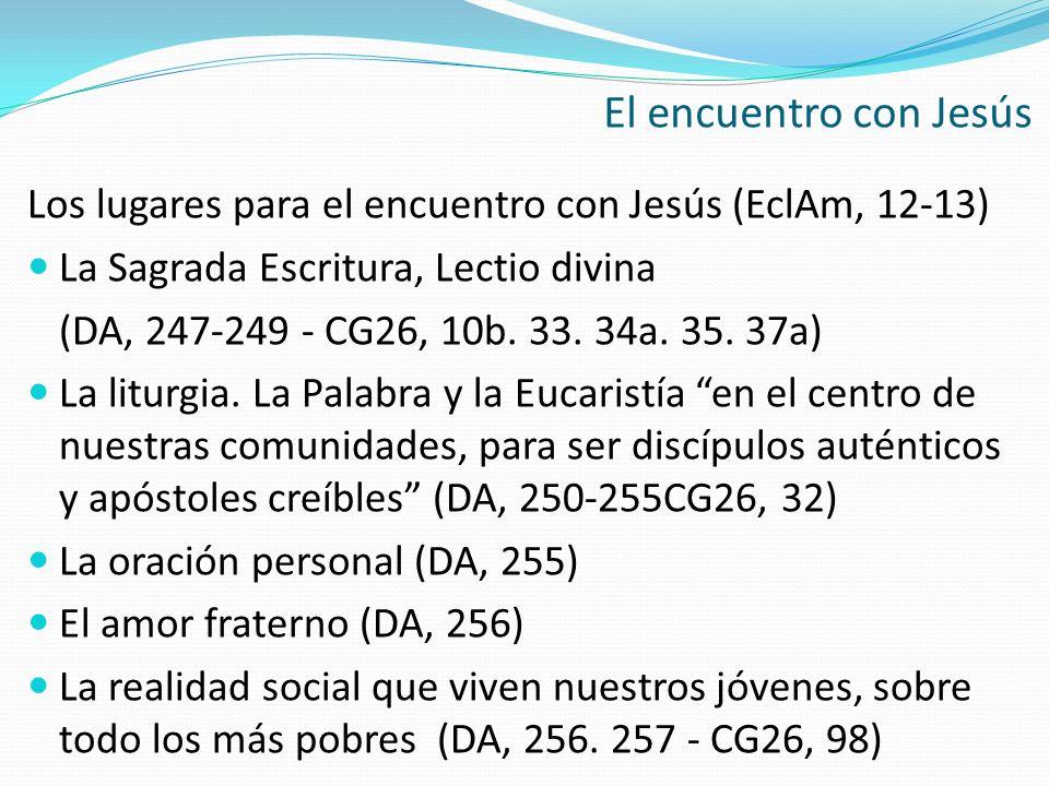 El encuentro con Jesús Los lugares para el encuentro con Jesús (EclAm, 12-13) La Sagrada Escritura, Lectio divina.