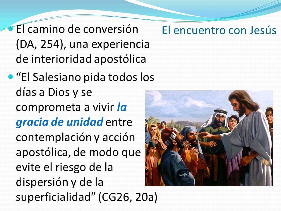 El encuentro con JesúsEl camino de conversión (DA, 254), una experiencia de interioridad apostólica.