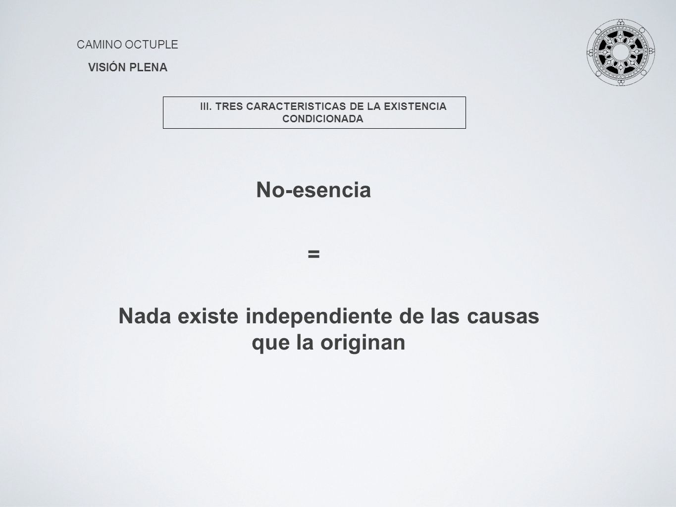 No-esencia = Nada existe independiente de las causas que la originan