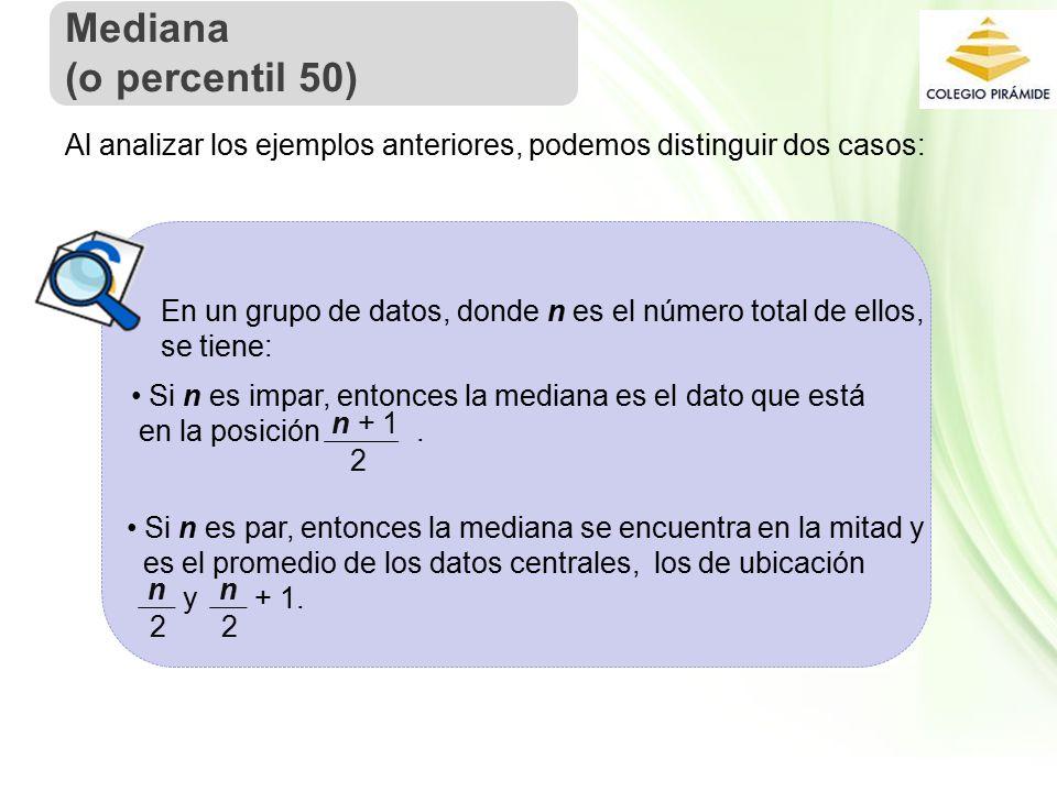 Mediana (o percentil 50) Al analizar los ejemplos anteriores, podemos distinguir dos casos: