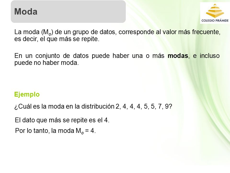 Moda La moda (Mo) de un grupo de datos, corresponde al valor más frecuente, es decir, el que más se repite.