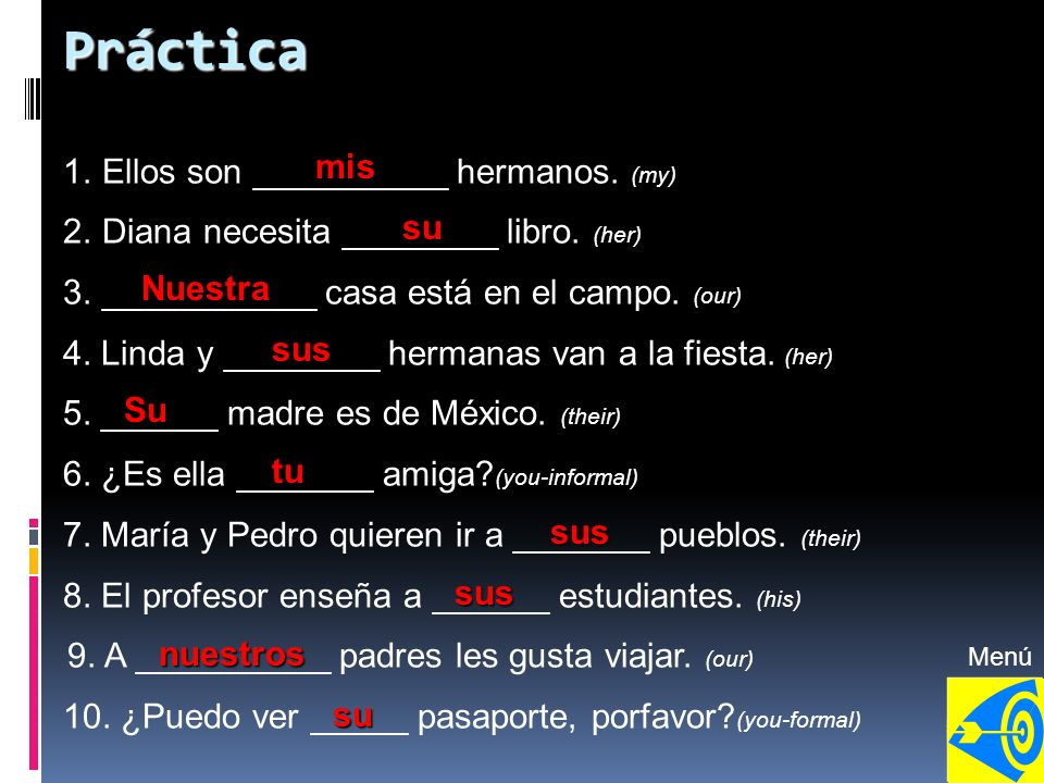 Práctica Ellos son __________ hermanos. (my) mis