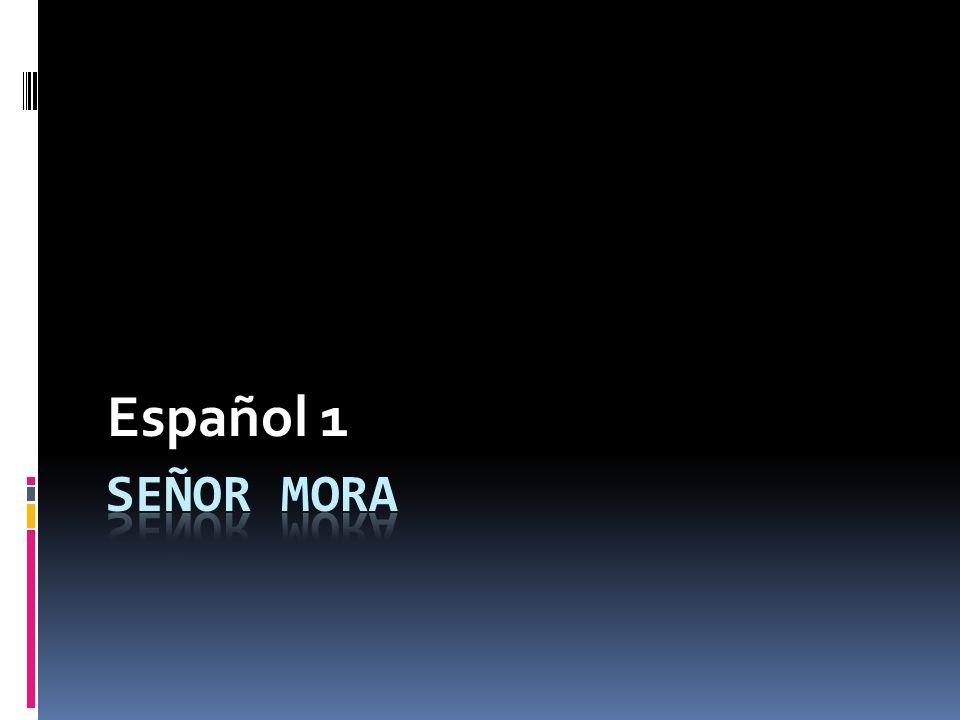 Español 1 Señor Mora