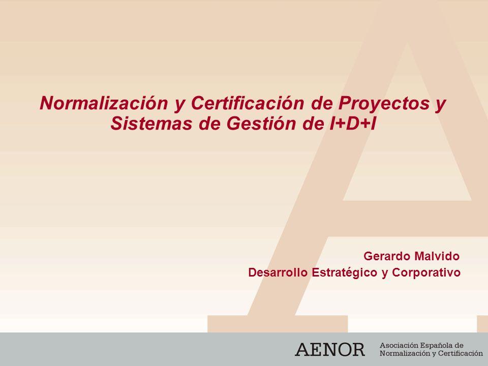 Normalización y Certificación de Proyectos y Sistemas de Gestión de I+D+I