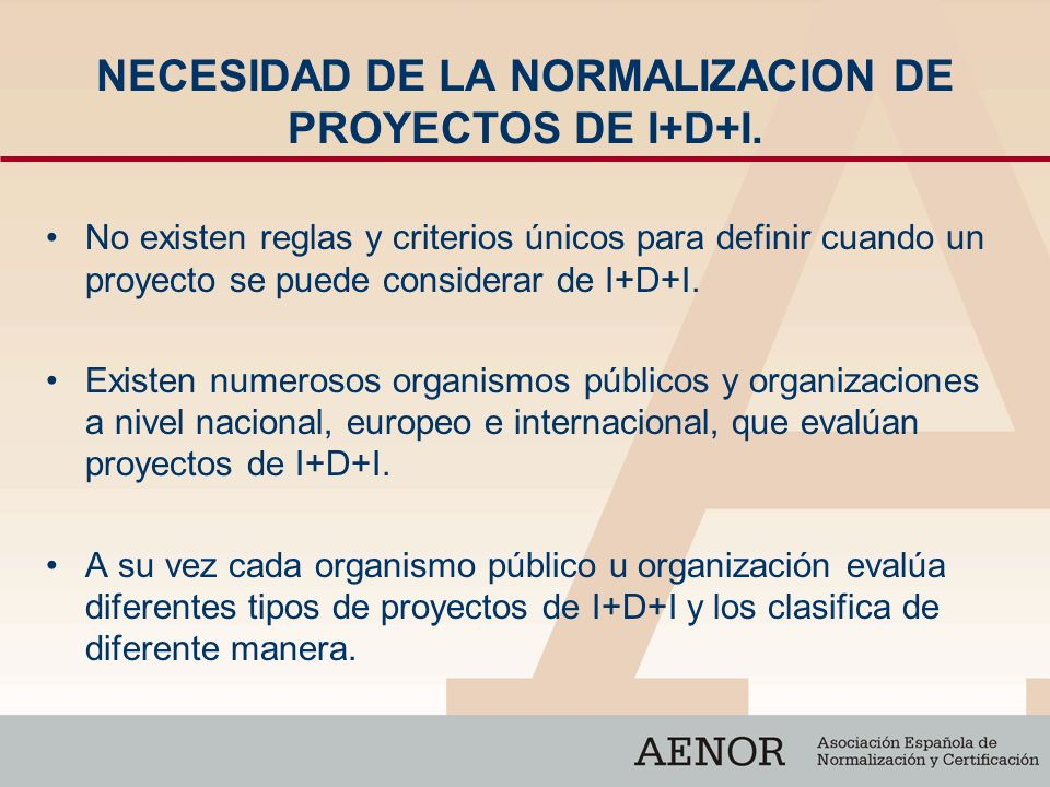 NECESIDAD DE LA NORMALIZACION DE PROYECTOS DE I+D+I.