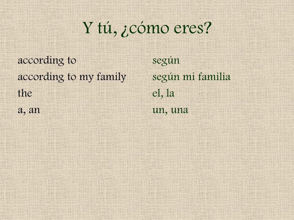 Y tú, ¿cómo eres according to according to my family the a, an según