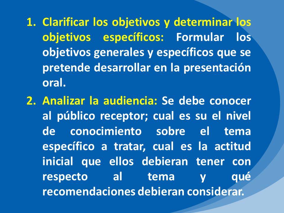 Clarificar los objetivos y determinar los objetivos específicos: Formular los objetivos generales y específicos que se pretende desarrollar en la presentación oral.