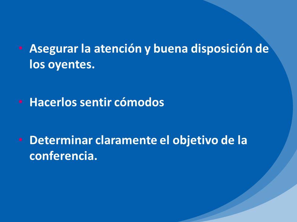 Asegurar la atención y buena disposición de los oyentes.