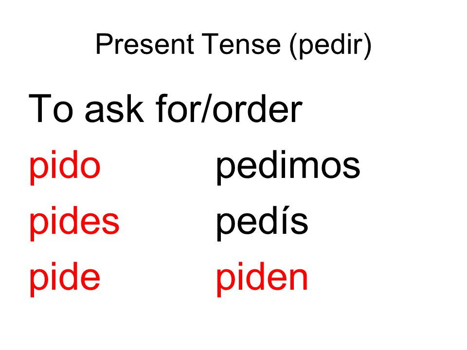 To ask for/order pido pedimos pides pedís pide piden