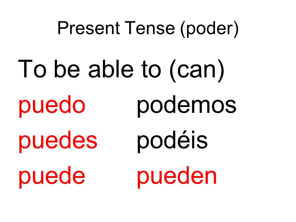 To be able to (can) puedo podemos puedes podéis puede pueden