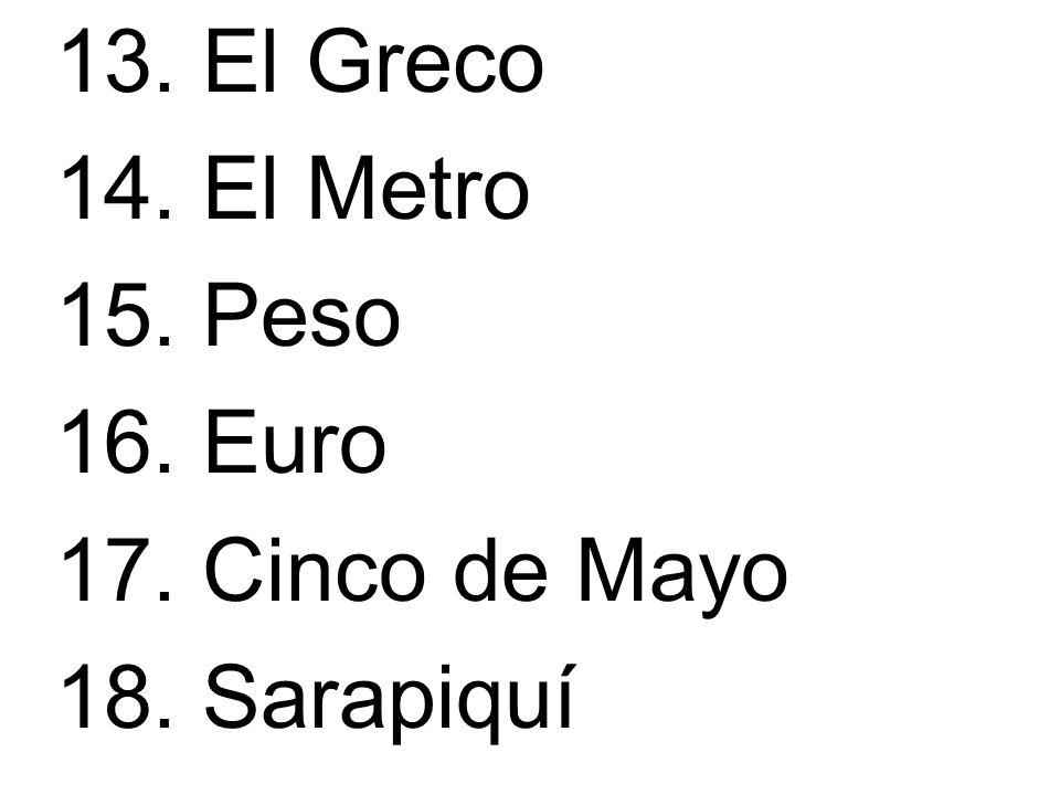 13. El Greco 14. El Metro 15. Peso 16. Euro 17. Cinco de Mayo 18. Sarapiquí