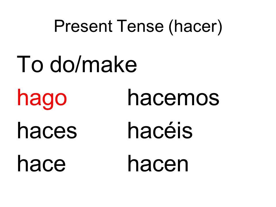 Present Tense (hacer) To do/make hago hacemos haces hacéis hace hacen